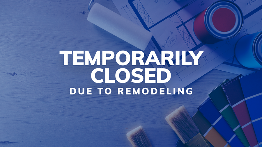 Temporarily closed due to remodeling